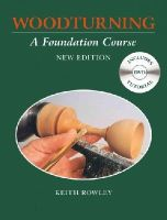 Rowley, Keith - Woodturning: A Foundation Course - 9781784940638 - V9781784940638