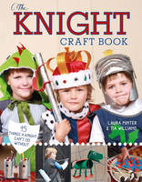 Minter, Laura, Williams, Tia - The Knight Crafts Book: 15 Things a Prince Can't Do Without! (Little Button Diaries) - 9781784941000 - V9781784941000