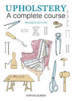 James, David - Upholstery: A Complete Course: 2nd Revised Edition - 9781784941253 - V9781784941253