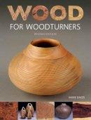 Baker, Mark - Wood for Woodturners (Revised Edition) - 9781784941260 - V9781784941260