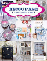 Editors of GMC - Decoupage: 17 Projects for You and Your Home - 9781784941604 - V9781784941604