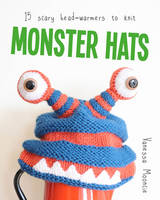 Mooncie, Vanessa - Monster Hats: 15 Scary Head-Warmers to Knit - 9781784942120 - V9781784942120