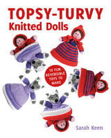 Keen, Sarah - Topsy-Turvy Knitted Dolls: 10 Fun Reversible Toys to Make - 9781784942175 - V9781784942175