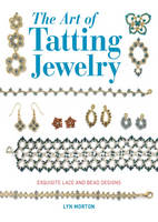 Morton, Lyn - The Art of Tatting Jewelry: Exquisite Lace and Bead Designs - 9781784942496 - V9781784942496