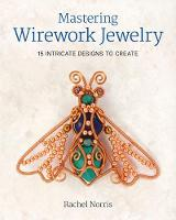 Norris, Rachel - Mastering Wirework Jewelry: 15 Intricate Designs To Create - 9781784943318 - V9781784943318