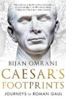 Omrani, Bijan - Caesar's Footprints: Journeys to Roman Gaul - 9781784970659 - V9781784970659