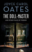 Oates, Joyce Carol - The Doll-Master And Other Tales Of Horror - 9781784971014 - V9781784971014