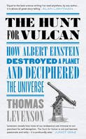 Levenson, Thomas - The Hunt for Vulcan: How Albert Einstein Destroyed a Planet and Deciphered the Universe - 9781784973971 - V9781784973971