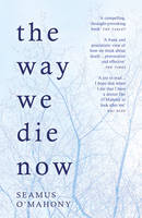 O'Mahony, Seamus - The Way We Die Now - 9781784974282 - V9781784974282