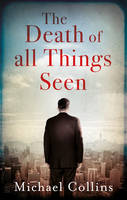 Collins, Michael - The Death of All Things Seen - 9781784974954 - V9781784974954