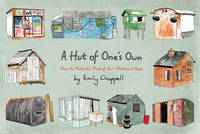 Chappell, Emily - A Hut of One's Own: How to Make the Most of Your Allotment Shed - 9781784979690 - V9781784979690