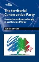 Convery, Alan - The Territorial Conservative Party: Devolution and Party Change in Scotland and Wales (New Perspectives on the Right MUP) - 9781784991319 - V9781784991319