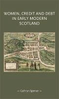 Spece, Cathryn - Women, Credit, and Debt In Early Modern Scotland (Gender in History MUP) - 9781784992538 - V9781784992538