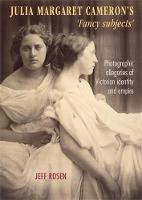 Rosen, Jeff - Julia Margaret Cameron's 'fancy subjects': Photographic allegories of Victorian identity and empire - 9781784993177 - V9781784993177