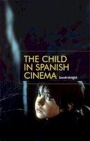 Wright, Sarah - The child in Spanish cinema - 9781784993795 - V9781784993795