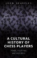 Sharples, John - A cultural history of chess-players: Minds, machines, and monsters - 9781784994204 - V9781784994204
