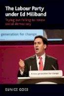 Goes, Eunice - The Labour Party Under Ed Miliband: Trying but Failing to Renew Social Democracy - 9781784994235 - V9781784994235
