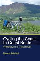 Mitchell, Nicolas - Cycling the Coast to Coast Route: Whitehaven to Tynemouth - 9781785000072 - V9781785000072