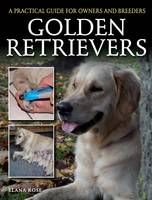 Rose, Elana - Golden Retrievers: A Practical Guide for Owners and Breeders - 9781785000379 - V9781785000379