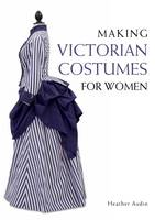 Audin, Heather - Making Victorian Costumes for Women - 9781785000515 - V9781785000515