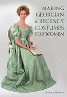 Holmes, Lindsey - Making Georgian and Regency Costumes for Women - 9781785000706 - V9781785000706