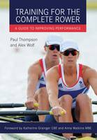 Thompson, Paul; Wolf, Alex - Training for the Complete Rower - 9781785000867 - V9781785000867