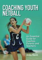 Navin, Anita - Coaching Youth Netball: An Essential Guide for Coaches, Parents and Teachers - 9781785001161 - V9781785001161