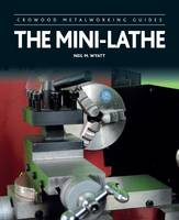 Wyatt, Neil M - The Mini-Lathe - 9781785001284 - V9781785001284