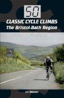 Wheeler, J. J. - 50 Classic Cycle Climbs: The Bristol-Bath Region - 9781785001314 - V9781785001314