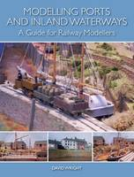 Wright, David - Modelling Ports and Inland Waterways: A Guide for Railway Modellers - 9781785001673 - V9781785001673