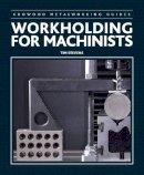 Stevens, Tim - Workholding for Machinists (Crowood Metalworking Guides) - 9781785002380 - V9781785002380