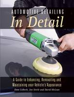 Colbeck, Dom, Steele, Jon, McLean, David - Automotive Detailing in Detail: A guide to enhancing, renovating and maintaining your vehicle's appearance - 9781785002427 - V9781785002427