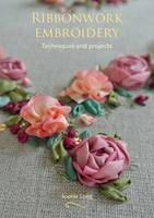 Long, Sophie - Ribbonwork Embroidery: Techniques and Projects - 9781785002526 - V9781785002526