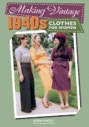 Magill, Sarah - Making Vintage 1940s Clothes for Women - 9781785003103 - V9781785003103