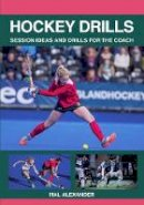 Alexander, Mal - Hockey Drills: Session Ideas and Drills for the Coach - 9781785003226 - V9781785003226