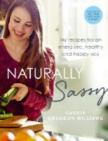 Gregson-Williams, Saskia - Naturally Sassy: My recipes for an energised, healthy and happy you - 9781785030970 - 9781785030970