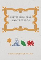 Winn, Christopher - I Never Knew That About Wales - 9781785031021 - V9781785031021