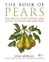 Morgan, Joan - The Book of Pears: The Definitive History and Guide to Over 500 Varieties - 9781785031472 - V9781785031472