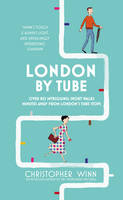 Winn, Christopher - London by Tube: 150 Things to See Minutes Away from 88 Tube Stops - 9781785031502 - V9781785031502