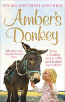 Austwick, Julian, Austwick, Tracy - Amber's Donkey: The heart-warming tale of how a donkey and a little girl healed the scars of each other's troubled pasts - 9781785031694 - V9781785031694