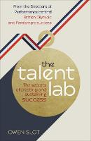 Slot, Owen, Timson, Simon, Warr, Chelsea - The Talent Lab: The secret to finding, creating and sustaining success - 9781785031762 - V9781785031762