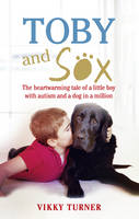Turner, Vikky, Turner, Neil - Toby and Sox: The Heartwarming Tale of a Little Boy with Autism & a Dog in a Million - 9781785032004 - V9781785032004