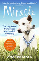 Leask, Amanda - Miracle: The Extraordinary Dog that Refused to Die - 9781785032578 - V9781785032578