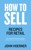 Hoerner, John - How to Sell: Recipes for Retail - 9781785032837 - V9781785032837