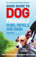 Phillips, Catherine - Good Guide to Dog Friendly Pubs, Hotels and B&Bs: 6th Edition - 9781785034442 - V9781785034442