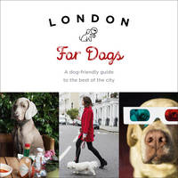 Guy, Sarah - London For Dogs: A dog-friendly guide to the best of the city - 9781785035111 - V9781785035111