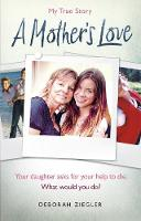 Ziegler, Deborah - A Mother's Love: Your daughter asks for your help to die. What would you do? - 9781785035500 - V9781785035500