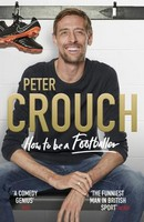 Crouch, Peter - How to Be a Footballer - 9781785039775 - V9781785039775