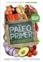 Marsden, Keris, Whitmore, Matt - The Paleo Primer: A Jump-Start Guide to Losing Body Fat and Living Primally - 9781785040023 - V9781785040023