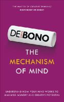 de Bono, Edward - The Mechanism of Mind: Understand How Your Mind Works to Maximise Memory and Creative Potential - 9781785040085 - V9781785040085